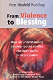 From Violence to Blessing : How an Understanding of Deep-Rooted Conflict Can Open Paths of Reconciliation, Redekop, Vernon Neufeld, 2895073090