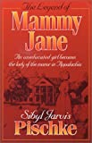 The Legend of Mammy Jane, Sibyl J. Pischke, 0960853227