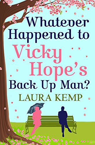 Whatever Happened to Vicky Hope's Back Up Man?: The most romantic, feel-good novel you'll read this - Man To The Happened Whatever