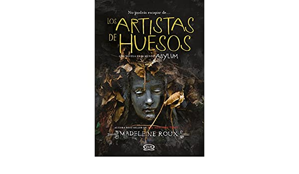 Amazon.com: Los artistas de huesos (Asylum) (Spanish Edition) eBook: Madeleine Roux, V&R: Kindle Store
