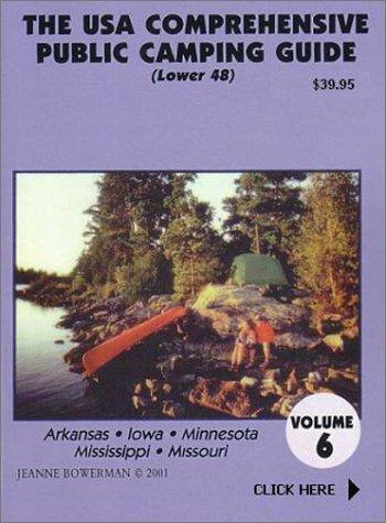 The U.S.A. Comprehensive Public Camping Guide (Lower 48): Arkansas, Iowa, Minnesota, Mississippi, Missouri: 6 (Best Camping Sites In Missouri)