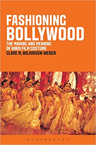 Amazon Fashioning Bollywood The Making And Meaning Of Hindi Film Costume 9781847886989 Clare M Wilkinson Weber Books