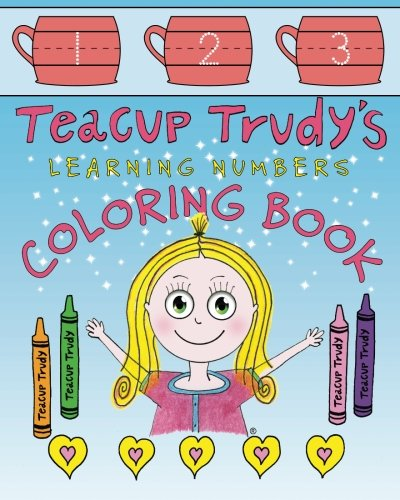 Teacup Trudy Learning Numbers Coloring Book: A Children's Coloring Book (The Adventures of Teacup Trudy)