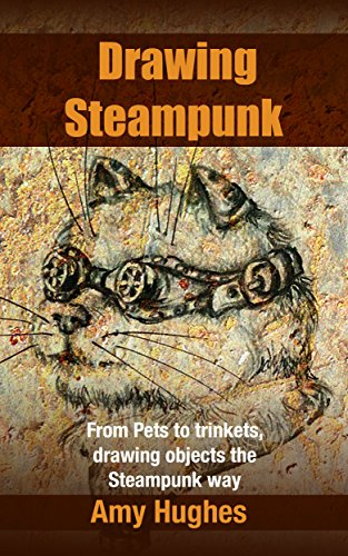 Drawing Steampunk: From Pets to trinkets, drawing objects the Steampunk way