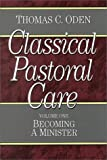Classical Pastoral Care, Oden, Thomas C., 0801067626