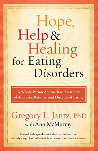 Hope, Help, and Healing for Eating Disorders: A Whole-Person Approach to Treatment of Anorexia, Bulimia, and Disordered Eating