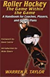 Roller Hockey: The Game Within the Game : A Player and Coach Handbook