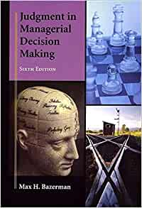 Judgment in managerial decision making by max bazerman