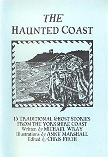 The Haunted Coast: 13 Traditional Ghost Stories from the Yorkshire Coast
