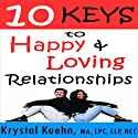 10 Keys to Happy & Loving Relationships Audiobook by Krystal Kuehn Narrated by Doug Hannah