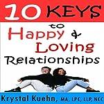 10 Keys to Happy & Loving Relationships | Krystal Kuehn