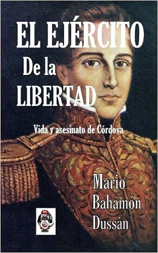 El Ejercito de la Libertad: Vida y asesinato de Cordova (Spanish Edition): Mario Bahamon Dussan: 9781508706373: Amazon.com: Books