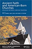 img - for Ancient Faith and American-Born Churches: Dialogues Between Christian Traditions (Faith and Order Commission Theological) book / textbook / text book