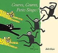 Courez, courez, petits singes ! par Juliet Kepes