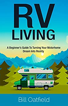 Download for free RV Living: A Beginner's Guide To Turning Your Motorhome Dream Into Reality