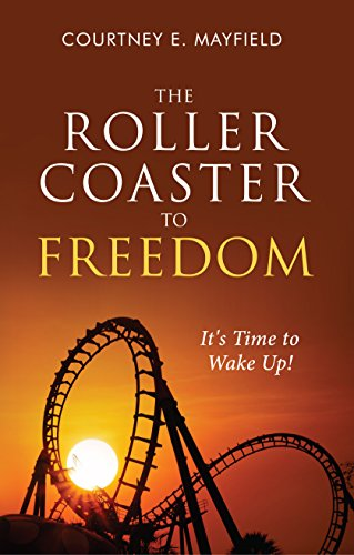 Download for free The Roller Coaster to Freedom: It's Time to Wake Up!