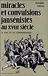 Miracles et Convulsions jansénistes au XVIIIe siècle par Vidal