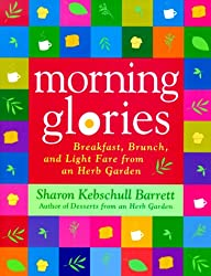 Morning Glories: Breakfast, Brunch, and Light Fare from an Herb Garden