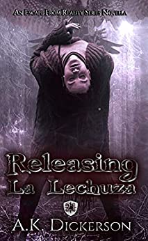 Releasing La Lechuza (Escape From Reality Series Book 21) by [Dickerson, A.K.]
