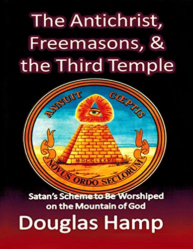 The Antichrist, Freemasons, and the Third Temple: Satan's Scheme to be Worshiped on the Mountain of God [Instant Access]