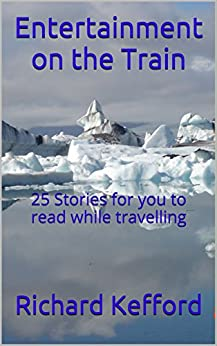 Entertainment on the Train: 25 Stories for you to read while travelling by [Kefford, Richard]
