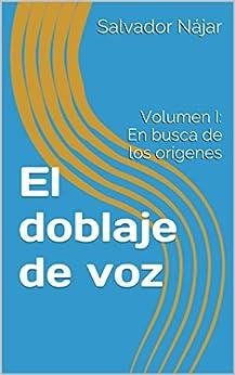 El doblaje de voz: Volumen I: En busca de los orígenes (Spanish Edition) by [Nájar, Salvador]