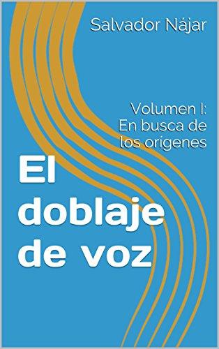 Descargar Libro El Doblaje De Voz: Volumen I: En Busca De Los Orígenes Salvador Nájar