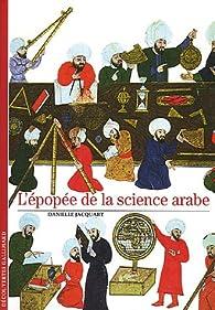 L'épopée de la science arabe par Danielle Jacquart