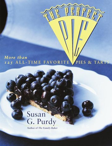 The Perfect Pie: More Than 125 All-Time Favorite Pies & Tarts