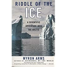 Riddle of the Ice: A Scientific Adventure into the Arctic