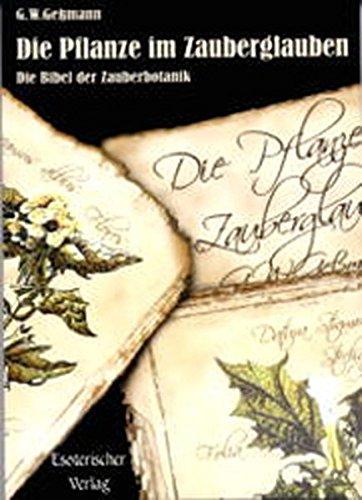 Die Pflanze im Zauberglauben: Die Bibel der Zauberbotanik