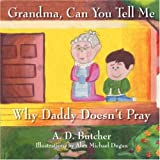 The path to Jesus lies within a young boy's heartfelt search. Grandma, Can You Tell Me Why Daddy Doesn't Pray? is a poem of a little boy's loving concern for his father and questioning of his grandmother, as he seeks to understand his relationship wi...