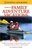 National Geographic Family Adventure Vacations, Candyce H. Stapen, 079227590X