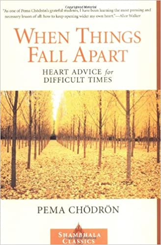 when things fall apart  heart advice for difficult times    when things fall apart  heart advice for difficult times  shambhala classics   pema chodron      amazon com  books