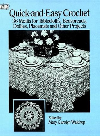 Quick-and-Easy Crochet: 36 Motifs for Tablecloths, Bedspreads, Doilies, Placemats and Other Projects