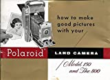 How to Make Good Pictures with Your Polaroid Land Camera: Model 150 and the 800