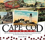 Cape Cod Cookbook: 210 Traditional Recipes from Chatham Cranberry Salsa to Provincetown Crab Cakes