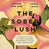 The Sober Lush: A Hedonist's Guide to Living a
