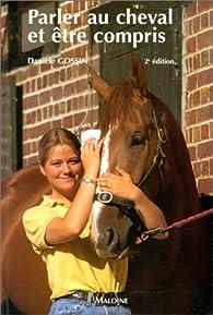 Parler au cheval&être compris deuxième ed. par Danièle Gossin