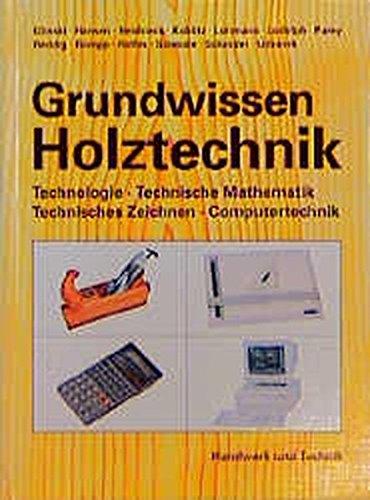 Grundwissen Holztechnik  Technologie Technische Mathematik Konstruktion Und Arbeitsplanung Computertechnik