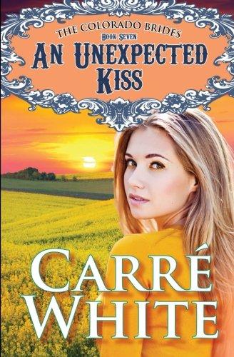 An Unexpected Kiss (The Colorado Brides Series) (Volume 7)