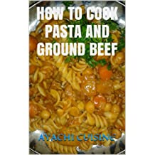 How to Cook Pasta with Ground Beef (Ayachi Cuisine Book 4)