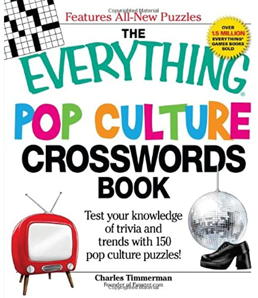The Everything Pop Culture Crosswords Book Test Your Knowledge Of Trivia And Trends With 150 Pop Culture Puzzles Timmerman Charles 0045079100497 Amazon Com Books