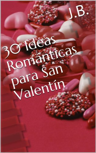 Ideas Románticas para San Valentín (Spanish Edition