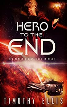 Hero to the End (The Hunter Legacy Book 13) by [Ellis, Timothy, Ellis, Timothy]