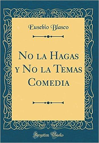 No la Hagas y No la Temas Comedia (Classic Reprint) (Spanish Edition): Eusebio Blasco: 9780484084659: Amazon.com: Books