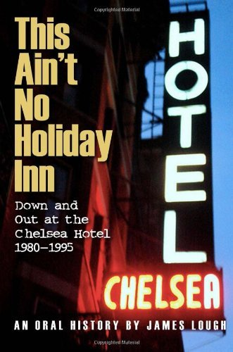 Download By James Lough - This Ain't No Holiday Inn: Down and Out at the Chelsea Hotel 1980-1995 (6.1.2013) pdf epub