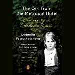 The Girl from the Metropol Hotel: Growing up in Communist Russia | Ludmilla Petrushevskaya,Anna Summers - translation,Anna Summers - introduction