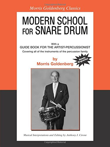 Modern School for Snare Drum: With a Guide Book for the Artist Percussionist -- Covering All of the Instruments of the Percussion Family (Morris Goldenberg - Drum Music Snare