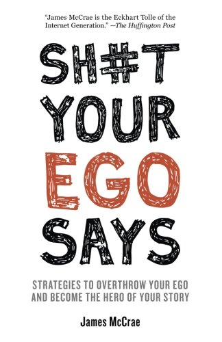 Sh#t Your Ego Says: Strategies to Overthrow Your Ego and Become the Hero of Your Story -  James McCrae, Paperback